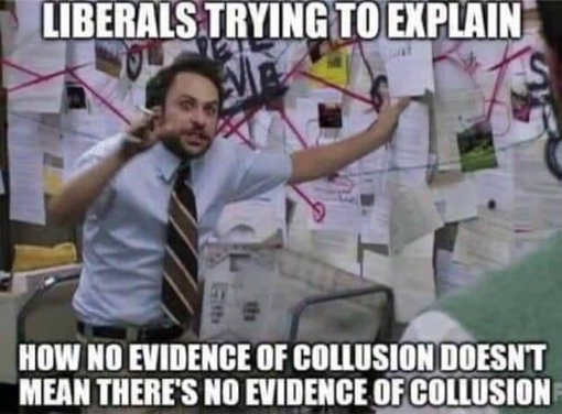 liberals trying to explain no evidence of collusion still evidence