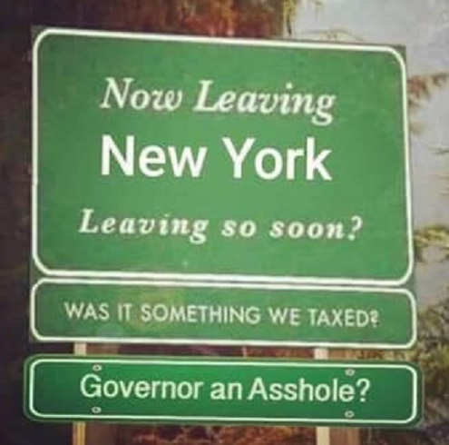 now leaving new york was it taxed too much governor asshole