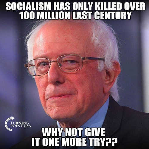 socialism only killed 100 million last century lets give it one more try bernie sanders