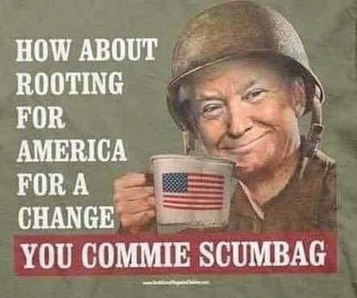 trump soldier how about rooting for america for a change you commie scumbag
