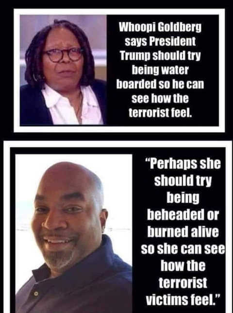 whoopi goldberg trump should be waterboarded to see how terrorists feel she should be beheaded feel what victims feel