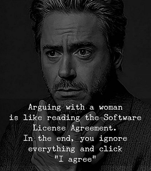 arguing with woman like reading software licensing agreement just ignore everything click i agree