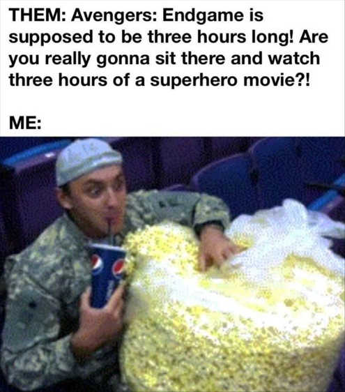 avengers supposed to be 3 hours big bag popcorn excited