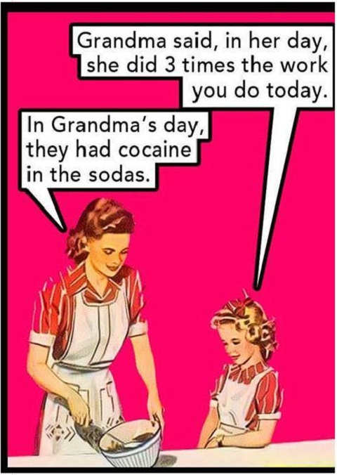 grandma said in her day did 3 times work in her day cocaine in sodas