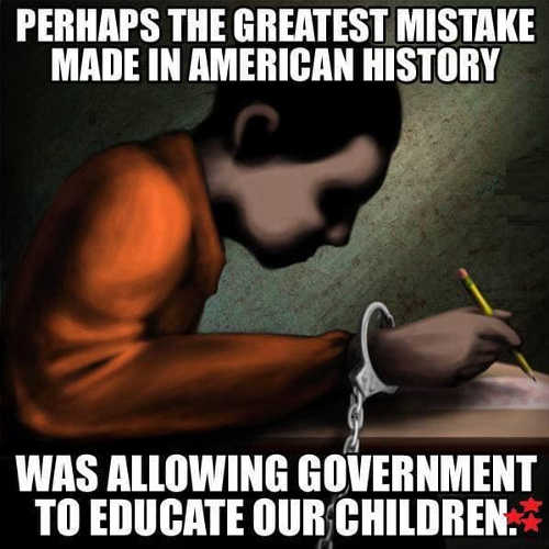 greatest mistake in history was allowing government to educate our children