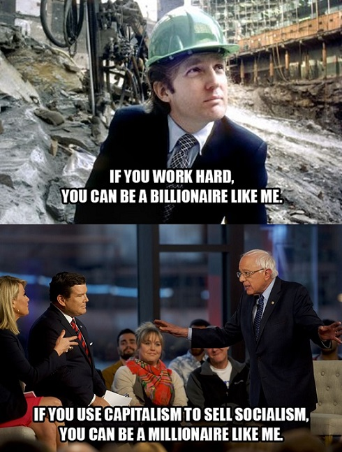 if you work hard you can be billionaire like trump if you use capitalism to sell socialism you can be like bernie sanders