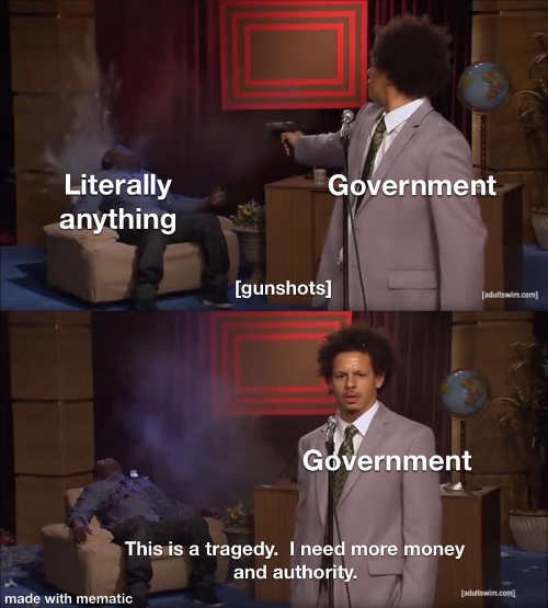 literally anything government shoots tragedy need more money and authority