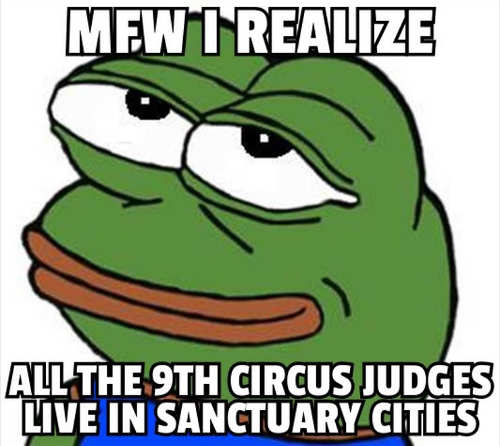 mfw i realize 9th circuit judges live sanctuary cities