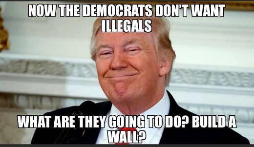 now democrats dont want illegals build a wall