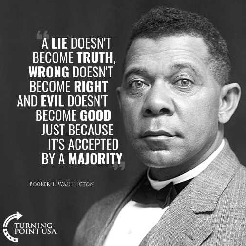 quote booker washington a lie doesnt become truth wrong not right evil not good because majority believe