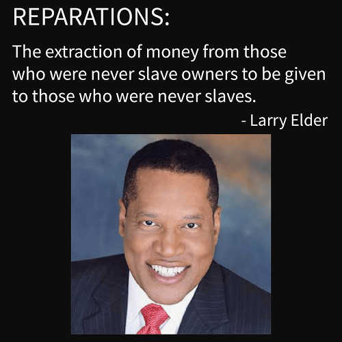 quote larry elder slavery reparations extraction of money non slaveowners to pay people who were never slaves