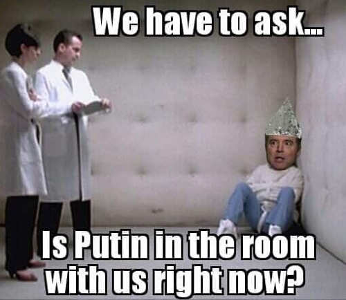 schiff we have to ask is putin in the room with us right now rubber room