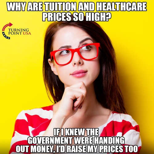 why are tuition health care so high if government handing out free money why not raise prices