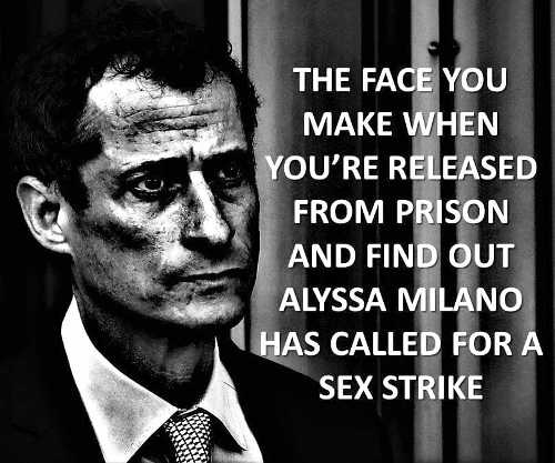 anthony weiner face you make when released from prison and alyssa milano called for sex strike