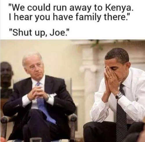 biden we could run to kenya hear you have family there obama shut up joe