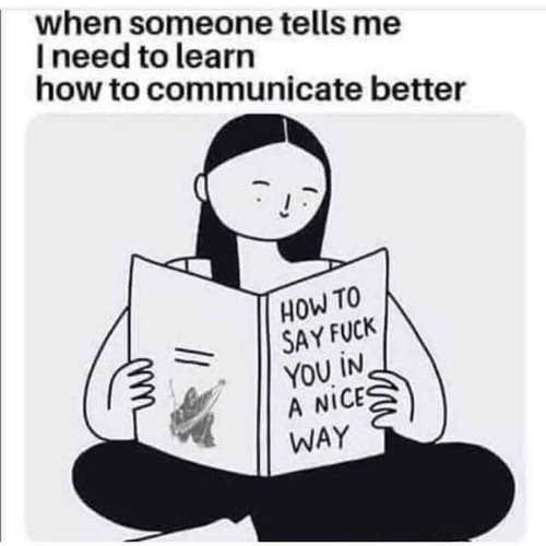 how to say fuck you in a nice way learn to communicate better