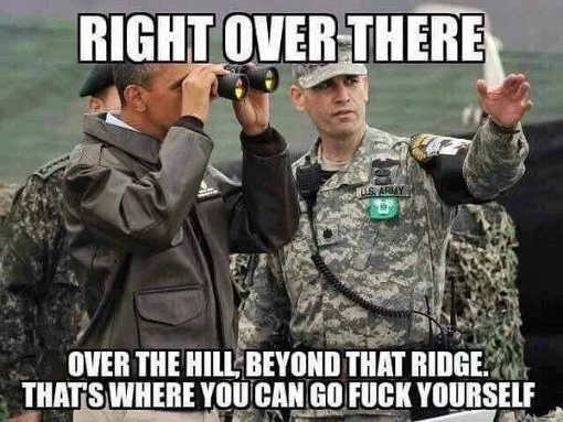 obama military right over there behind the hill go fuck yourself