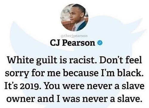 tweet pearson white guilt is racist dont feel sorry for me because im black you never owned slaves