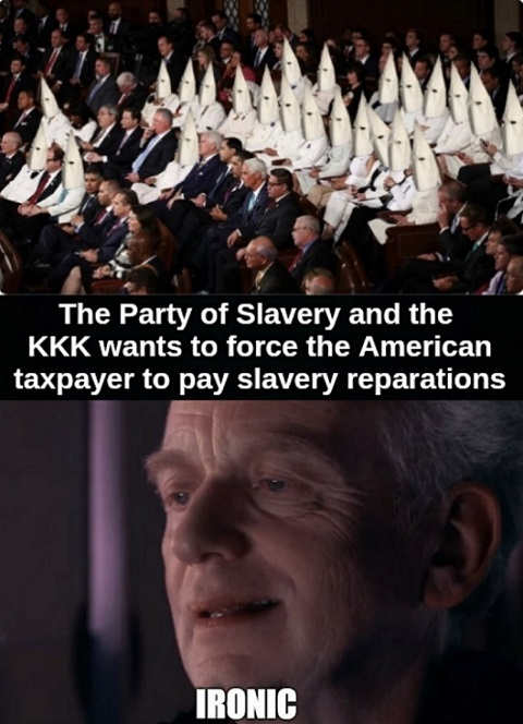 party of kkk and slavery wants americans to pay reparations