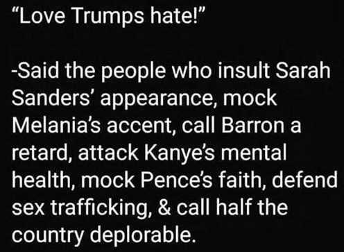 quote love trumps hate said people who mock sarah sanders appearance call barron retard mock pences faith deplorable