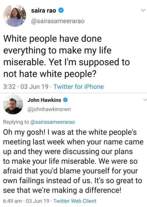tweet white people made life miserable mentioned you in meeting afraid you may blame self