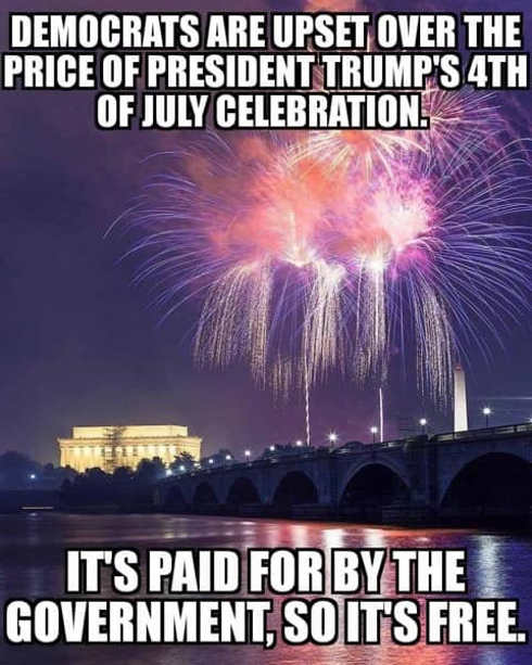 democrats upset over price of trump 4th july celebration but government paid so free