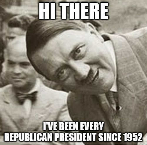hitler hi there ive been every president since 1952