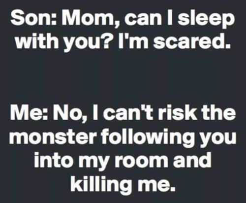 mom im scared cant sleep with me monster might follow to room kill me