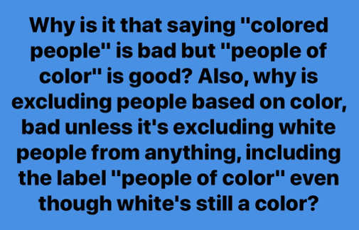 sign why is colored people bad but not people of color even though white is color