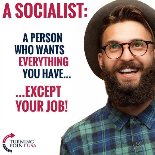 socialist person who wants everything you have except your job