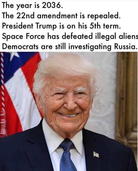 trump 2036 22nd amendment repealed trump 5th term democrats still investigating russia