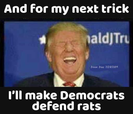 trump and for next trick ill make democrats defend rats