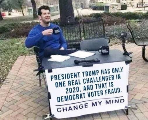 trumps biggest 2020 opponent voter fraud change my mind