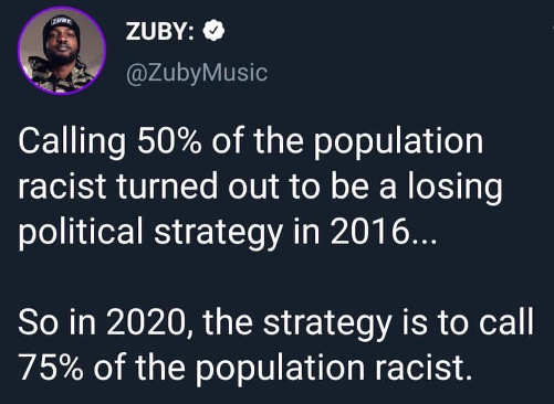 tweet calling half population racist in last election didnt work so now try 75 percent