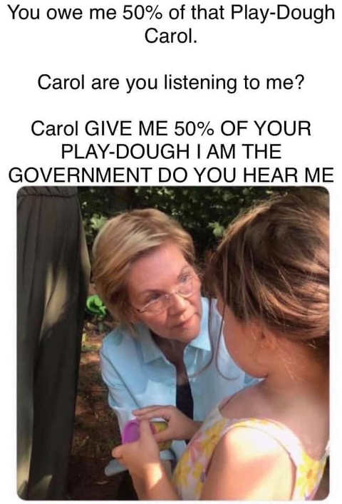 elizabeth warren give me 50 percent of your play dough from government