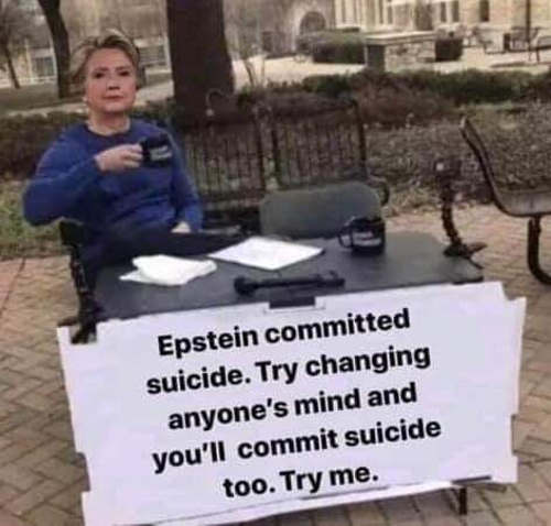 hillary clinton epstein committed suicide try changing mind you will too