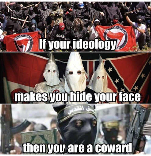 if your ideology makes you hide your face youre a coward antifa kkk