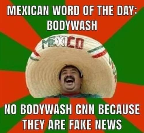 mexican word of the day bodywash no cnn because they are fake news