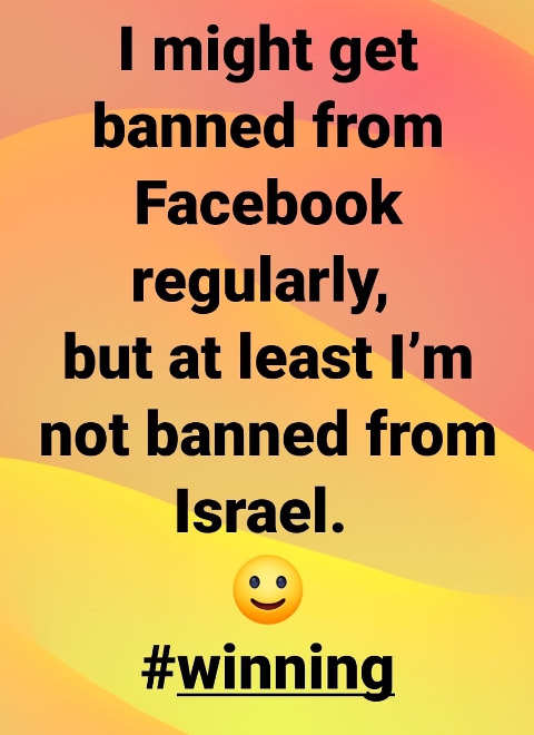 might be banned from facebook regularly but not israel winning