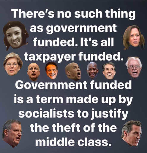 no such thing as government funded taxpayer is term used to justify middle class theft by socialists