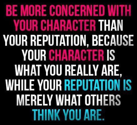 quote be more concerned with your character than your reputation which is what others think you are