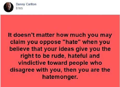 quote danny carlton doesnt matter if you claim you oppose hate if youre rude vindicative towards people u disgree with youre hatemonger