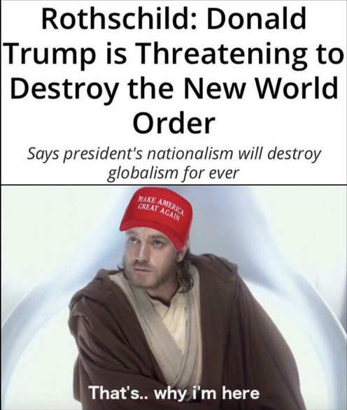 rothschild trump threatening new world order globalism thats why im here obiwan