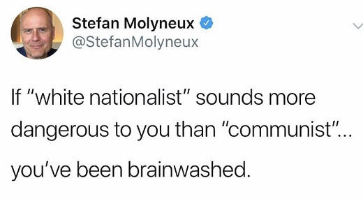 tweet if white nationalist sounds more dangerous to you than communist youve been brainwashed