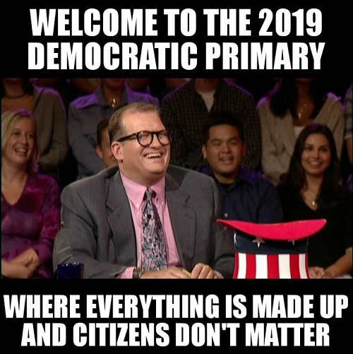 welcome to 2019 democratic primary where everything is made up and citizens dont matter