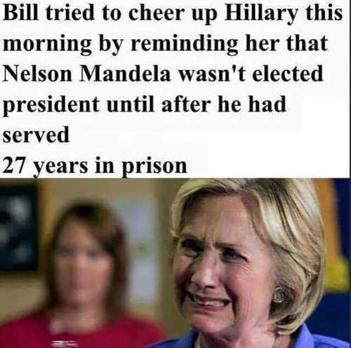 bill tried to cheer up hillary clinton mandela not elected until 27 years in prison