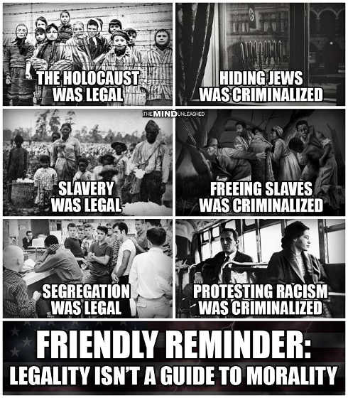 holocaust hiding jews slavery segregation protesting racism all criminal legality isnt guide to morality