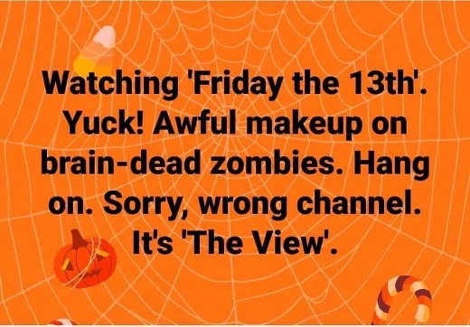 watching friday 13th awful makeup on brain dead zombies sorry wrong channel the view
