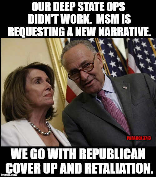 chuck schumer nancy pelosi deep state ops didnt work mainstream media requesting new narrative