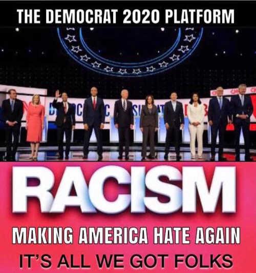 democrat 2020 making america hate again racism its all we got folks